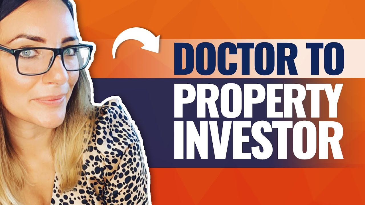 How I Went From a Doctor To Property Investor