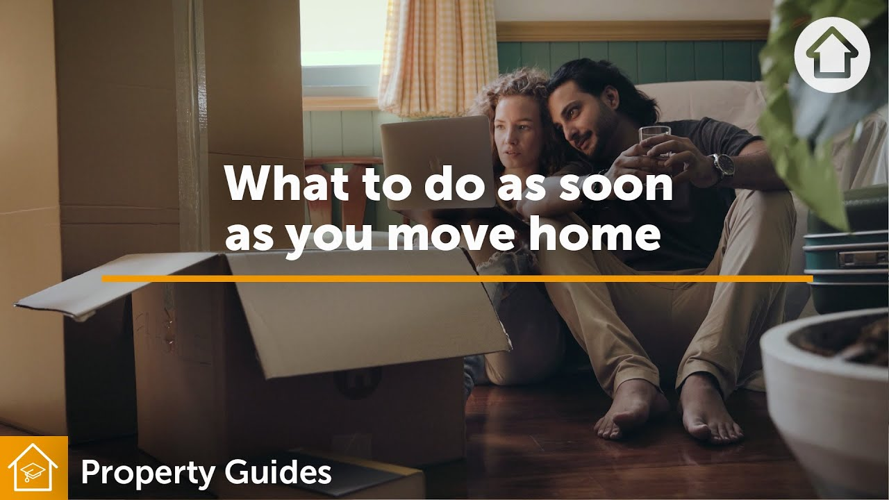 What to do as soon as you move home | Realestate.com.au